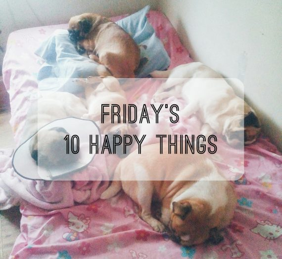 Friday's 10 Happy Things | 003
